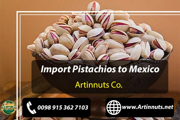 Import Pistachios to Mexico