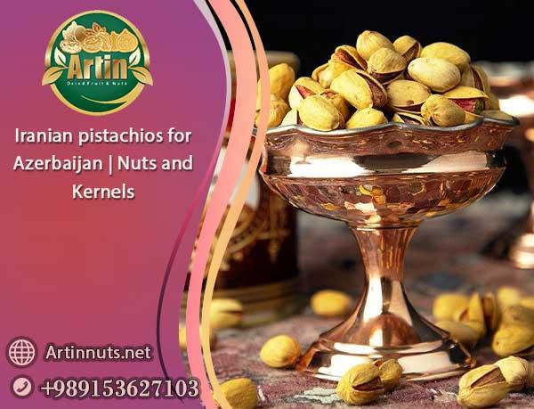 Iranian pistachios for Azerbaijan