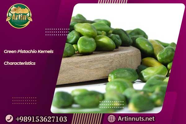 Green Pistachio Kernels Characteristics