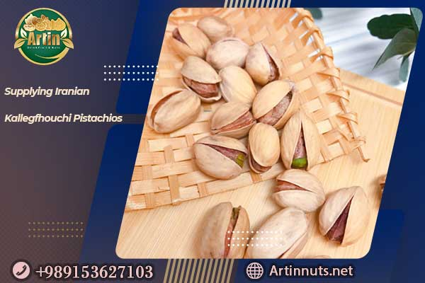 Supplying Iranian Kallegfhouchi Pistachios