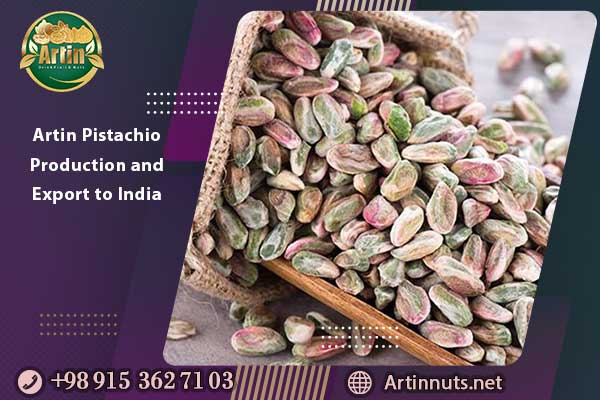 Artin Pistachio Production and Export to India