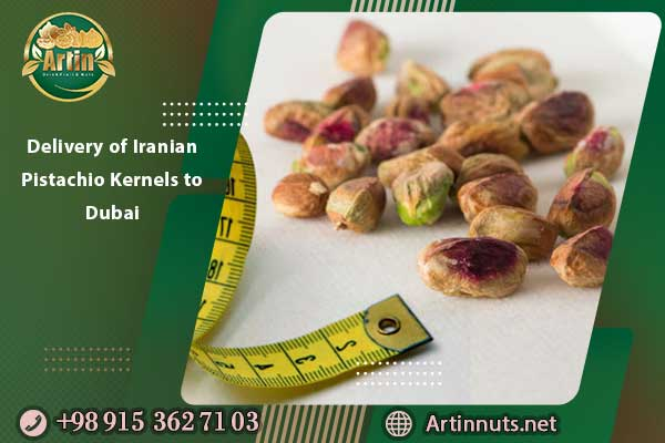Delivery of Iranian Pistachio Kernels to Dubai