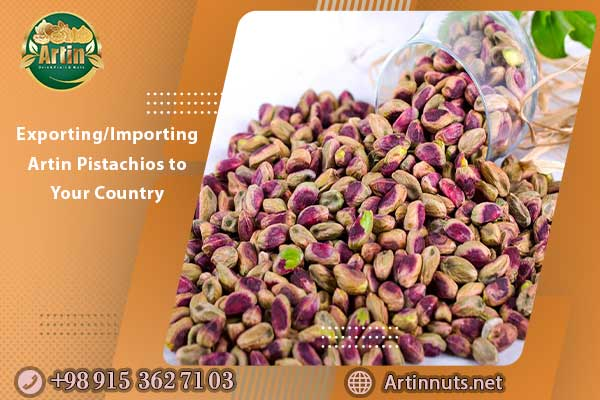 Exporting/Importing Artin Pistachios to Your Country
