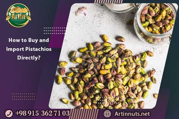 How to Buy and Import Pistachios Directly?