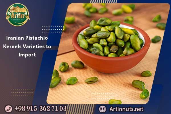 Iranian Pistachio Kernels Varieties to Import