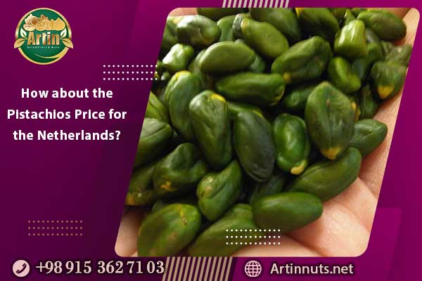 How about the Pistachios Price for the Netherlands?