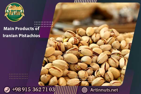 Main Products of Iranian Pistachios