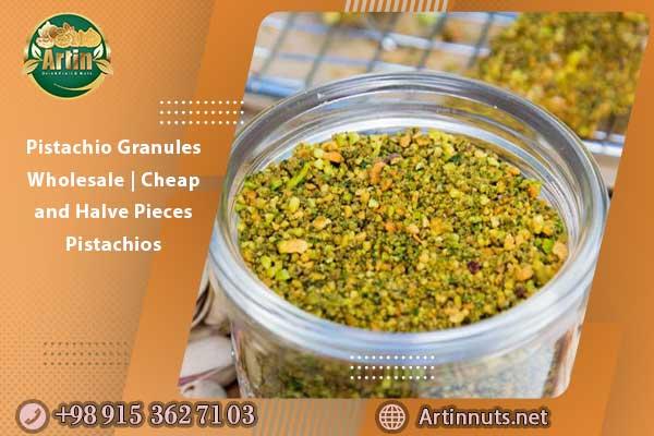 Pistachio Granules Wholesale | Cheap and Halve Pieces Pistachios