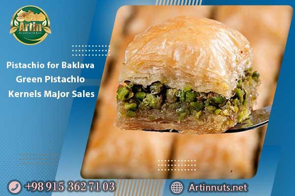 Pistachio for Baklava | Green Pistachio Kernels Major Sales