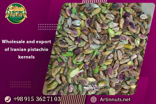 Wholesale and export of Iranian pistachio kernels
