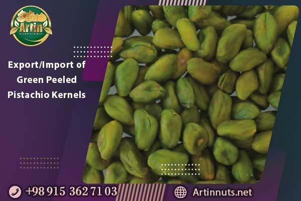 Export/Import of Green Peeled Pistachio Kernels