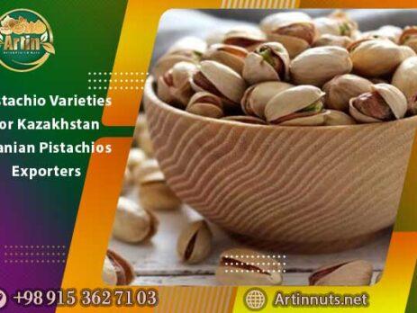 Pistachio Varieties for Kazakhstan | Iranian Pistachios Exporters