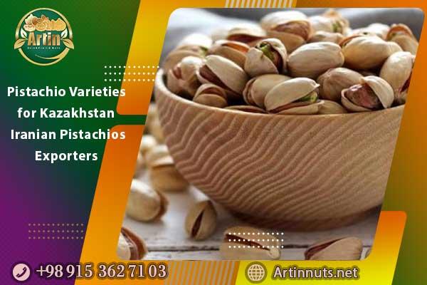 Pistachio Varieties for Kazakhstan   Iranian Pistachios Exporters