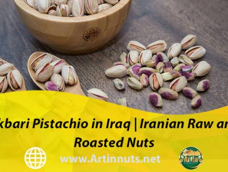 Akbari Pistachio in Iraq | Iranian Raw and Roasted Nuts