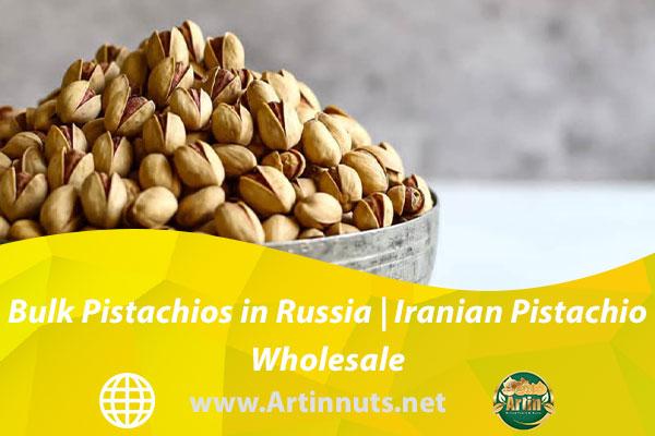 Bulk Pistachios in Russia   Iranian Pistachio Wholesale