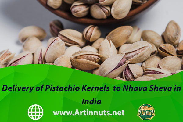 Delivery of Pistachio Kernels to Nhava Sheva in India