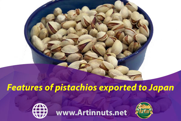 Features of pistachios exported to Japan