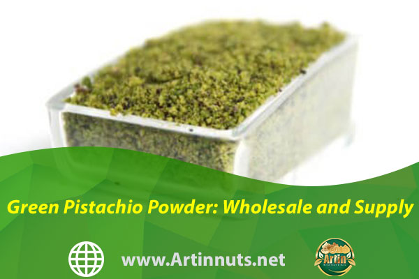 Green Pistachio Powder: Wholesale and Supply