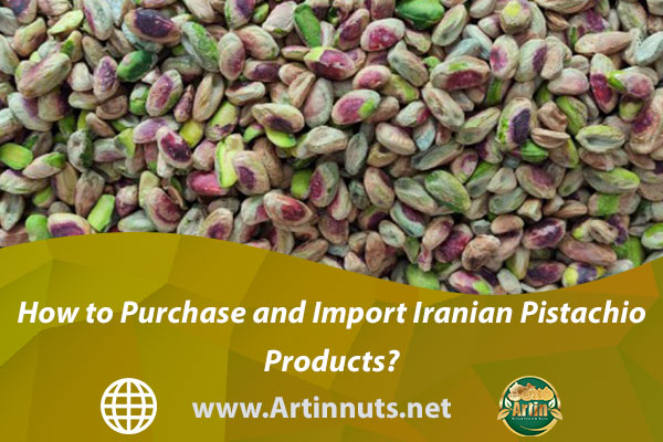 How to Purchase and Import Iranian Pistachio Products?