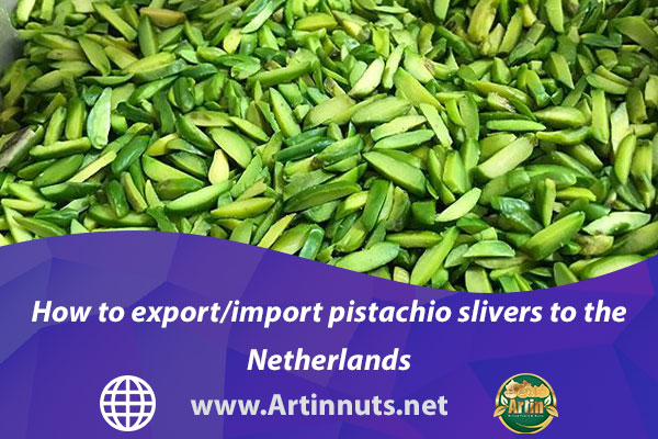 How to export/import pistachio slivers to the Netherlands