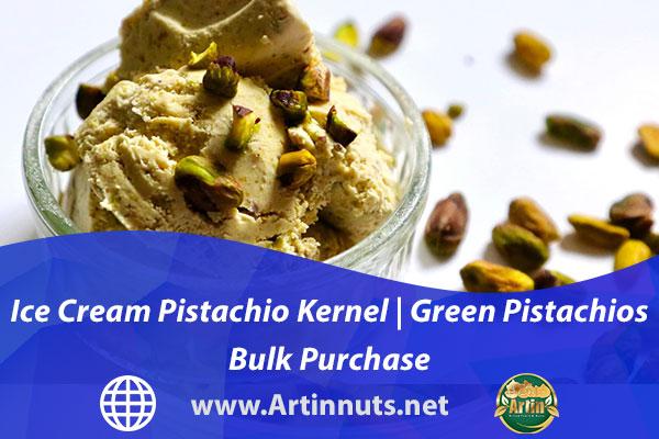 Ice Cream Pistachio Kernel | Green Pistachios Bulk Purchase
