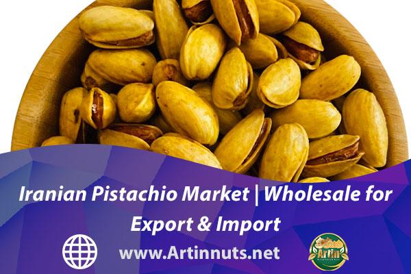 Iranian Pistachio Market | Wholesale for Export & Import