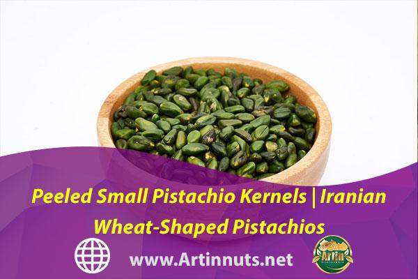 Peeled Small Pistachio Kernels | Iranian Wheat-Shaped Pistachios