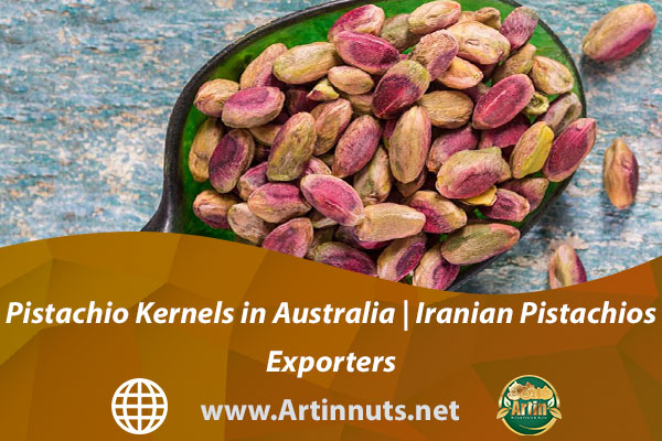 Pistachio Kernels in Australia   Iranian Pistachios Exporters