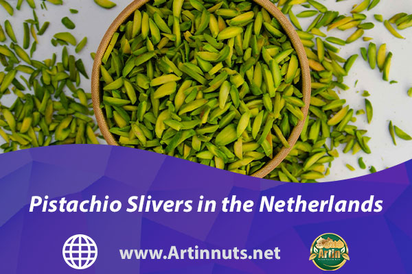 Pistachio Slivers in the Netherlands   Artin Pistachios Products