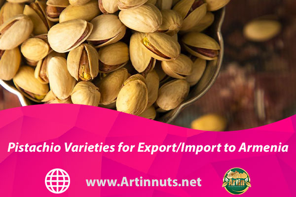 Pistachio Varieties for Export/Import to Armenia