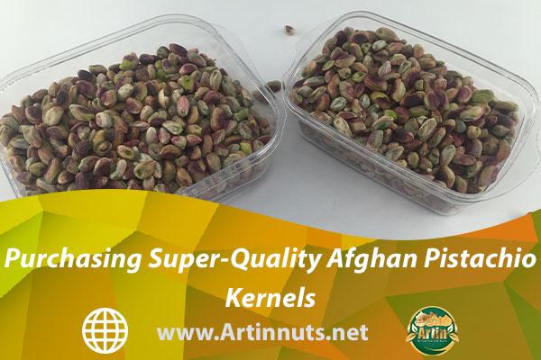 Purchasing Super-Quality Afghan Pistachio Kernels