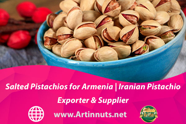 Salted Pistachios for Armenia | Iranian Pistachio Exporter & Supplier