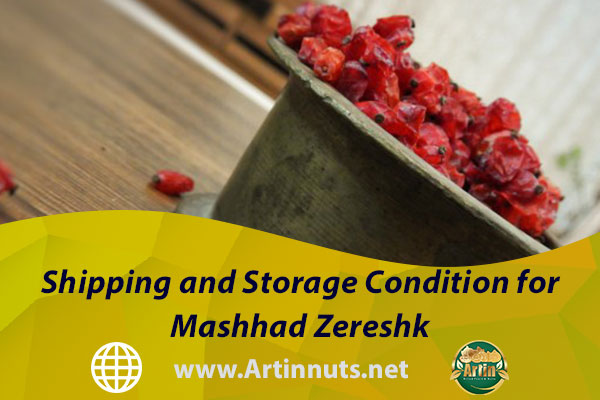 Shipping and Storage Condition for Mashhad Zereshk